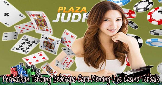 Perhatikan Tentang Beberapa Cara Menang Live Casino Terbaik