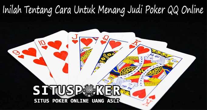 Inilah Tentang Cara Untuk Menang Judi Poker QQ Online