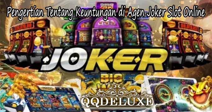 Pengertian Tentang Keuntungan di Agen Joker Slot Online
