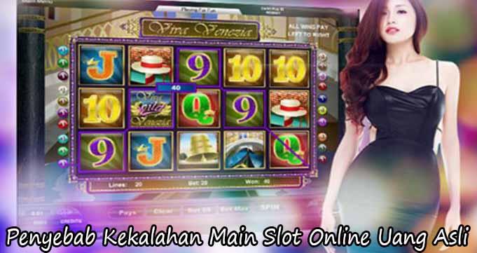 Penyebab Kekalahan Main Slot Online Uang Asli