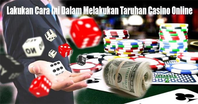 Lakukan Cara Ini Dalam Melakukan Taruhan Casino Online